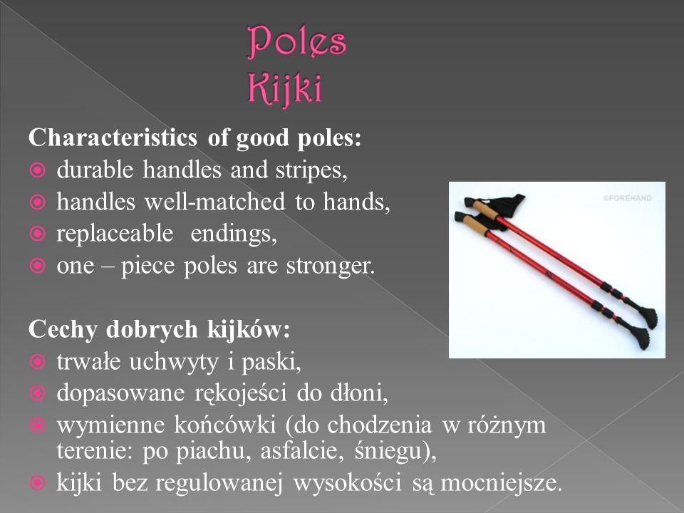 Poles Kijki Characteristics of good poles: