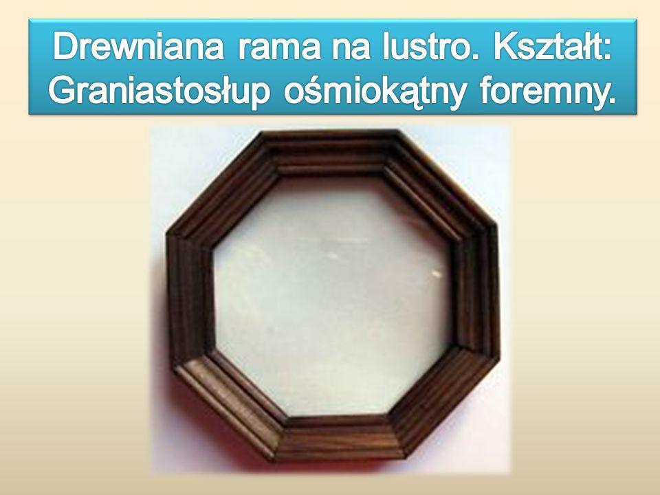 Drewniana rama na lustro. Kształt: Graniastosłup ośmiokątny foremny.