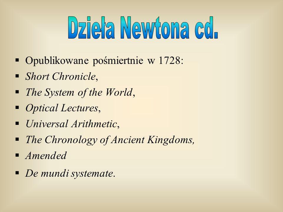 Dzieła Newtona cd. Opublikowane pośmiertnie w 1728: Short Chronicle,