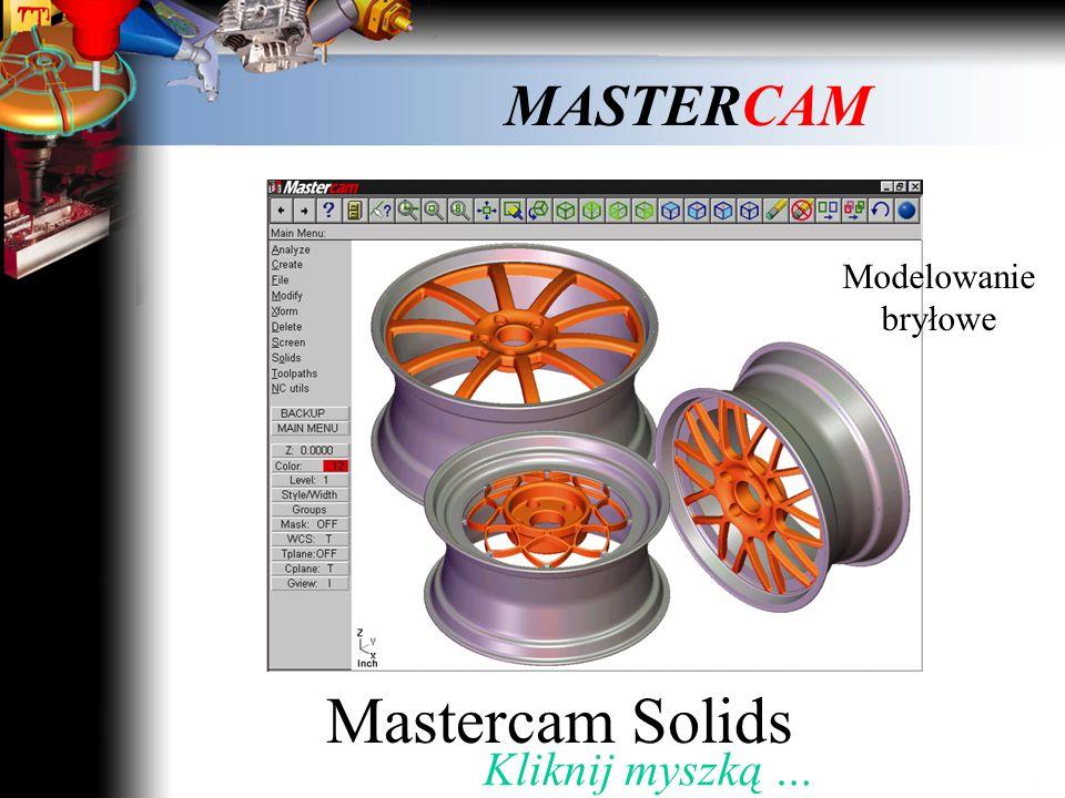 Modelowanie bryłowe Mastercam Solids Kliknij myszką …