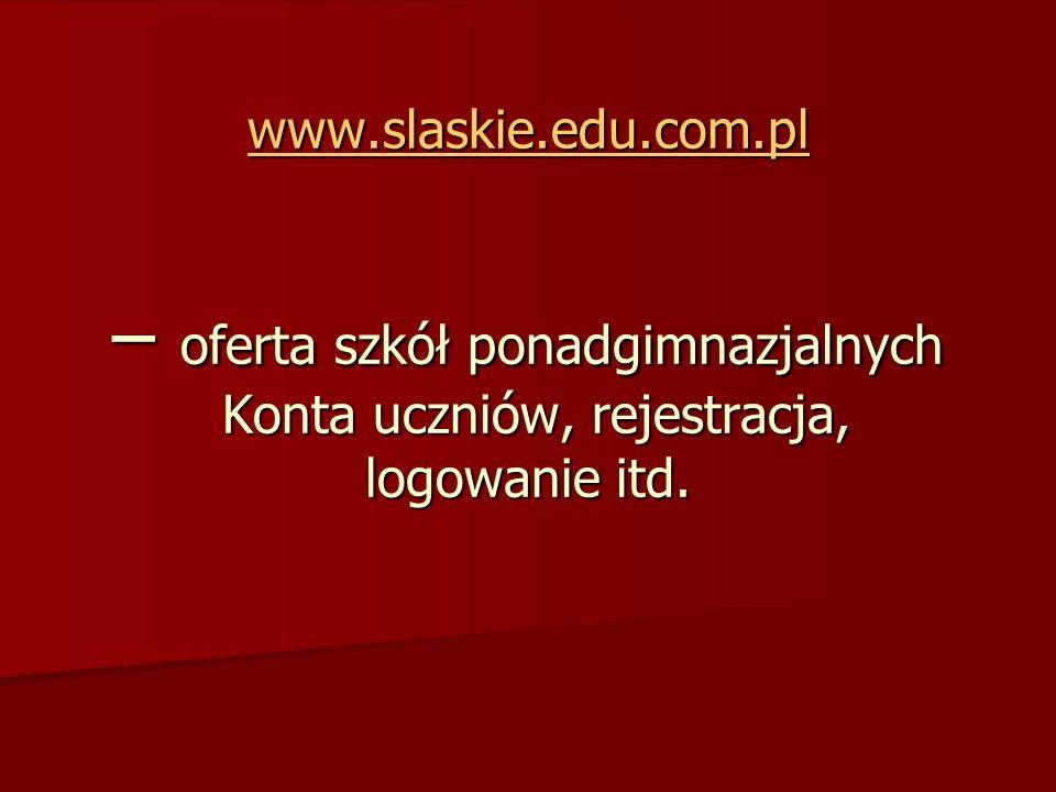 www.slaskie.edu.com.pl – oferta szkół ponadgimnazjalnych Konta uczniów, rejestracja, logowanie itd.
