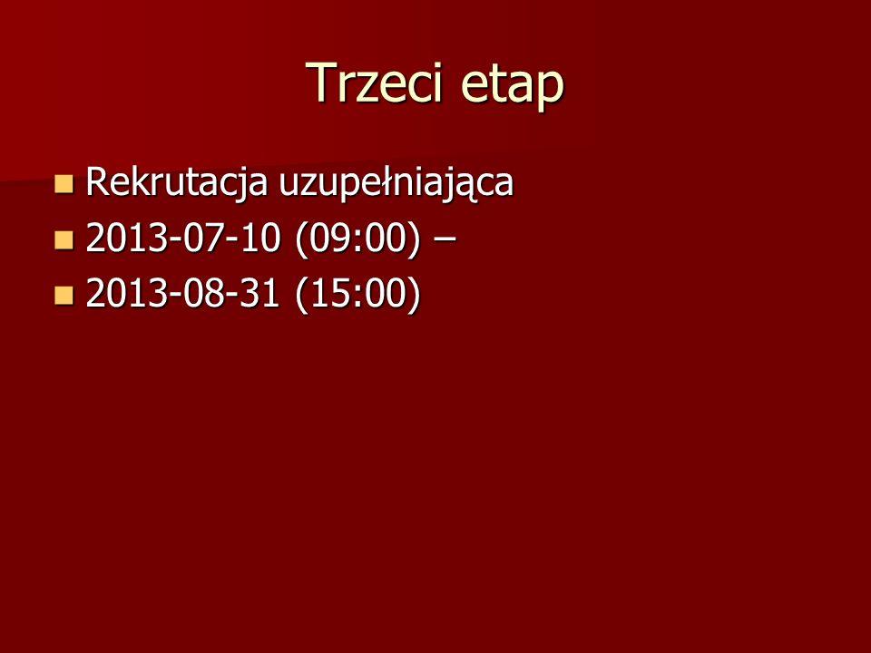 Trzeci etap Rekrutacja uzupełniająca 2013-07-10 (09:00) –