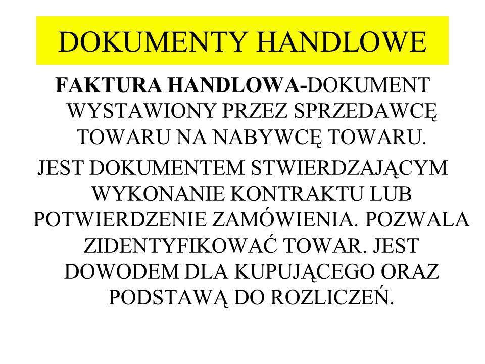 DOKUMENTY HANDLOWE FAKTURA HANDLOWA-DOKUMENT WYSTAWIONY PRZEZ SPRZEDAWCĘ TOWARU NA NABYWCĘ TOWARU.