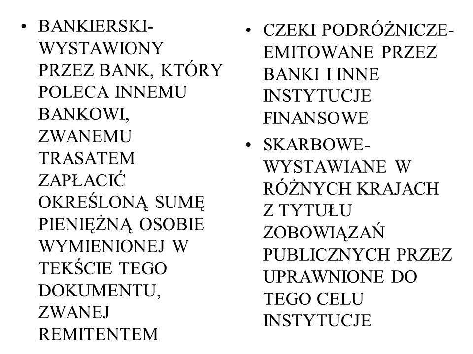 BANKIERSKI-WYSTAWIONY PRZEZ BANK, KTÓRY POLECA INNEMU BANKOWI, ZWANEMU TRASATEM ZAPŁACIĆ OKREŚLONĄ SUMĘ PIENIĘŻNĄ OSOBIE WYMIENIONEJ W TEKŚCIE TEGO DOKUMENTU, ZWANEJ REMITENTEM