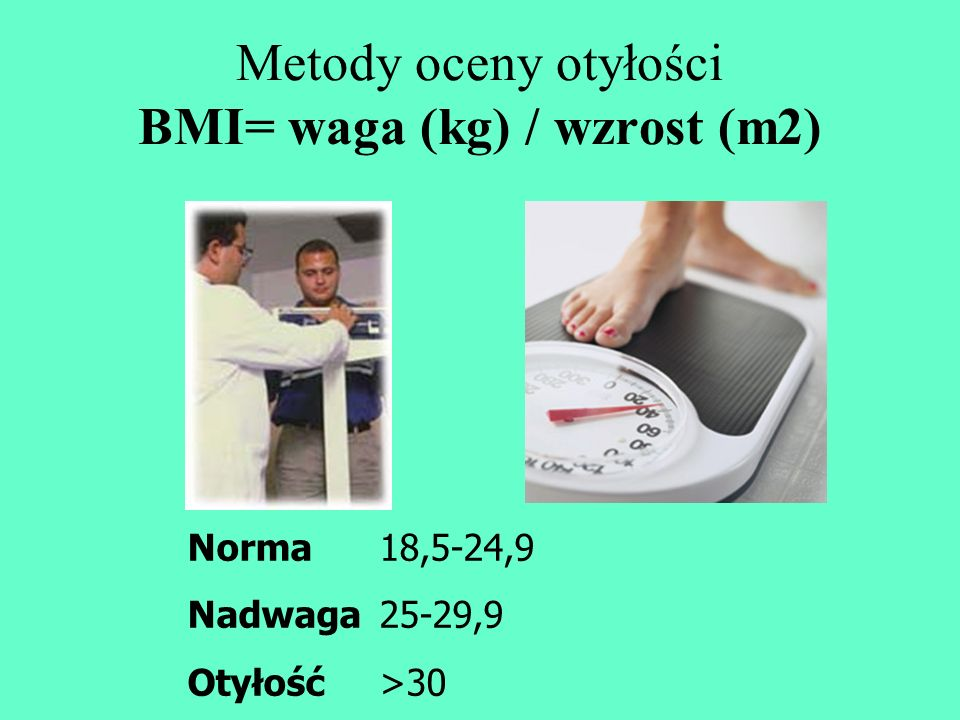 Metody oceny otyłości BMI= waga (kg) / wzrost (m2)