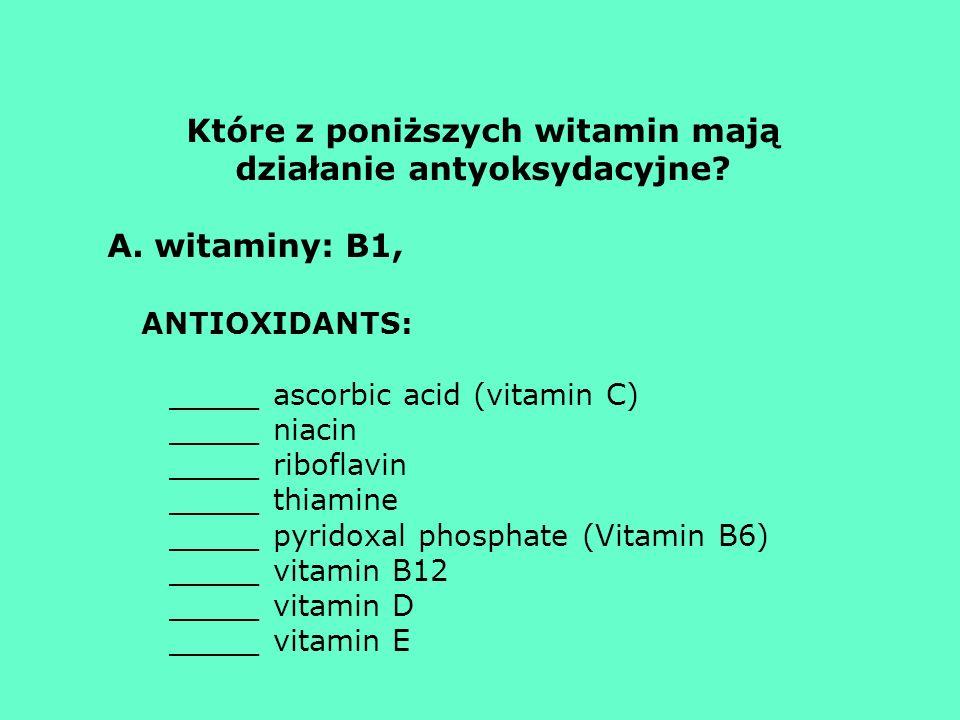 Które z poniższych witamin mają działanie antyoksydacyjne