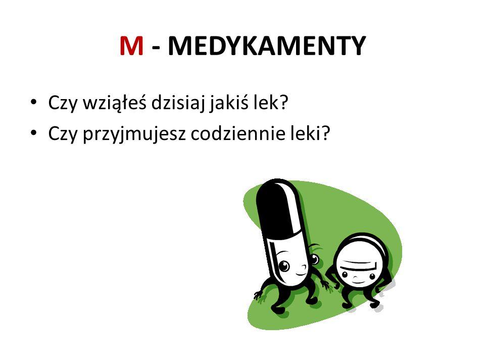 M - MEDYKAMENTY Czy wziąłeś dzisiaj jakiś lek