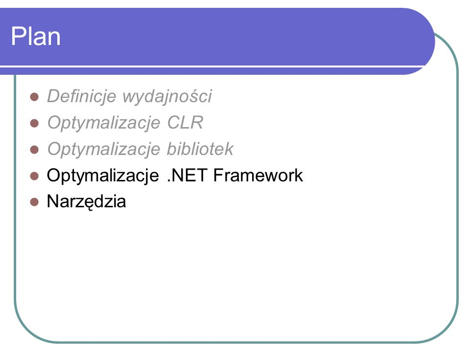 Plan Definicje wydajności Optymalizacje CLR Optymalizacje bibliotek