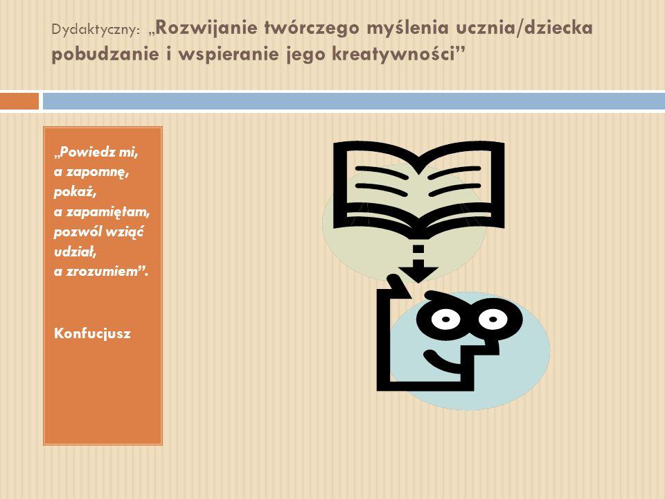 """Dydaktyczny: """"Rozwijanie twórczego myślenia ucznia/dziecka pobudzanie i wspieranie jego kreatywności"""