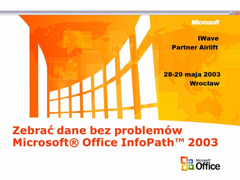 Zebrać dane bez problemów Microsoft® Office InfoPath™ 2003