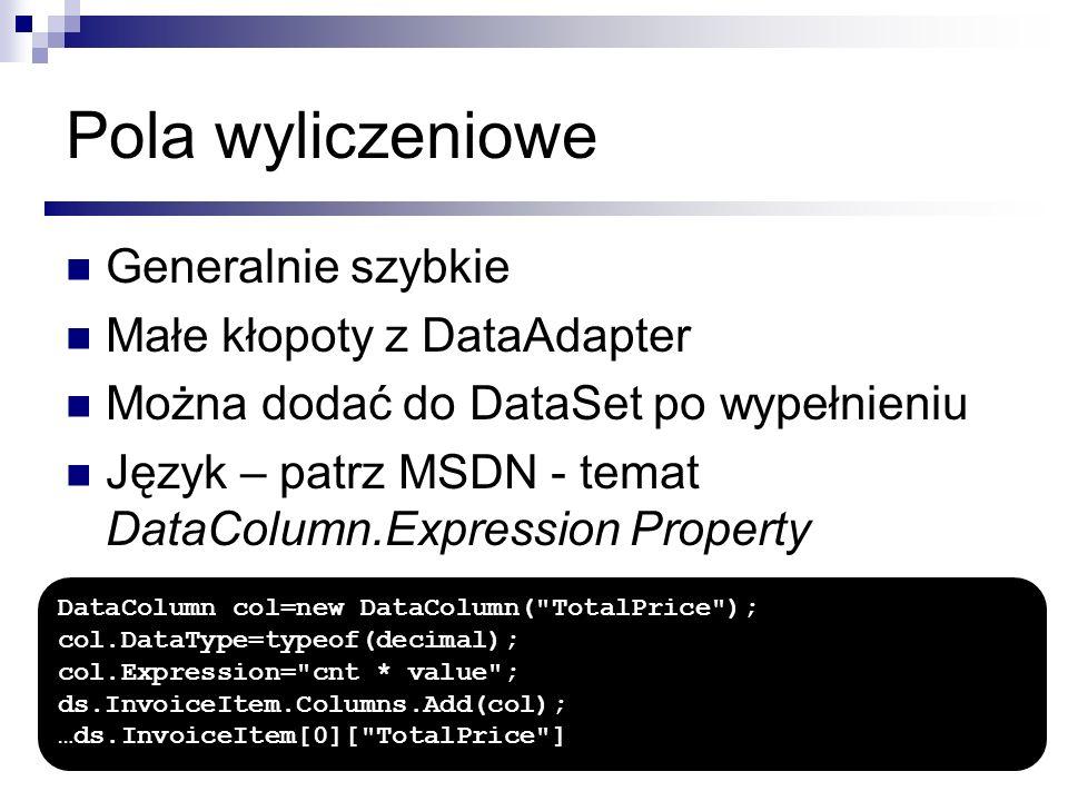 Pola wyliczeniowe Generalnie szybkie Małe kłopoty z DataAdapter