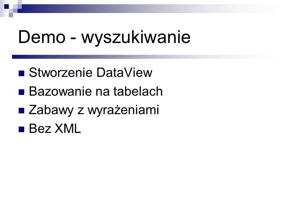 Demo - wyszukiwanie Stworzenie DataView Bazowanie na tabelach