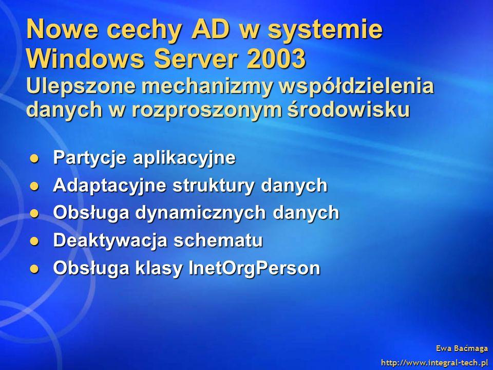 Nowe cechy AD w systemie Windows Server 2003 Ulepszone mechanizmy współdzielenia danych w rozproszonym środowisku