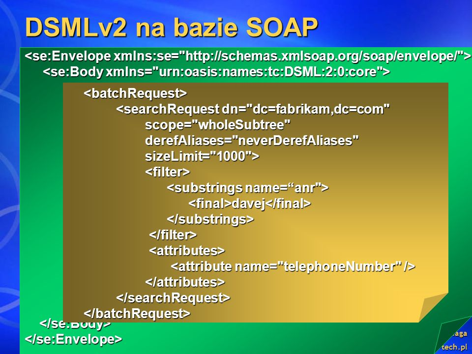 DSMLv2 na bazie SOAP <se:Envelope xmlns:se= http://schemas.xmlsoap.org/soap/envelope/ > <se:Body xmlns= urn:oasis:names:tc:DSML:2:0:core >