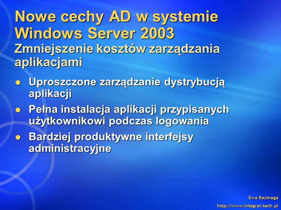 Nowe cechy AD w systemie Windows Server 2003 Zmniejszenie kosztów zarządzania aplikacjami