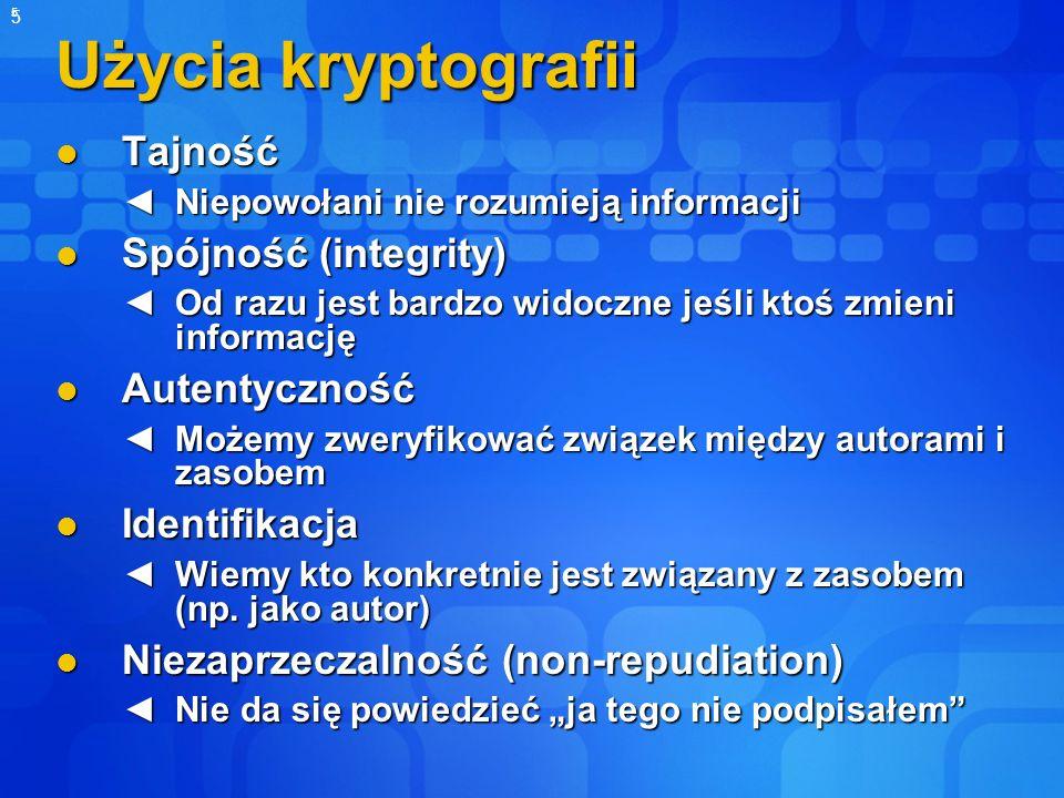 Użycia kryptografii Tajność Spójność (integrity) Autentyczność