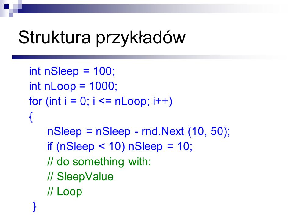 Struktura przykładów int nSleep = 100; int nLoop = 1000;