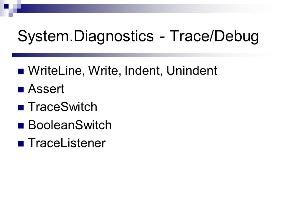 System.Diagnostics - Trace/Debug