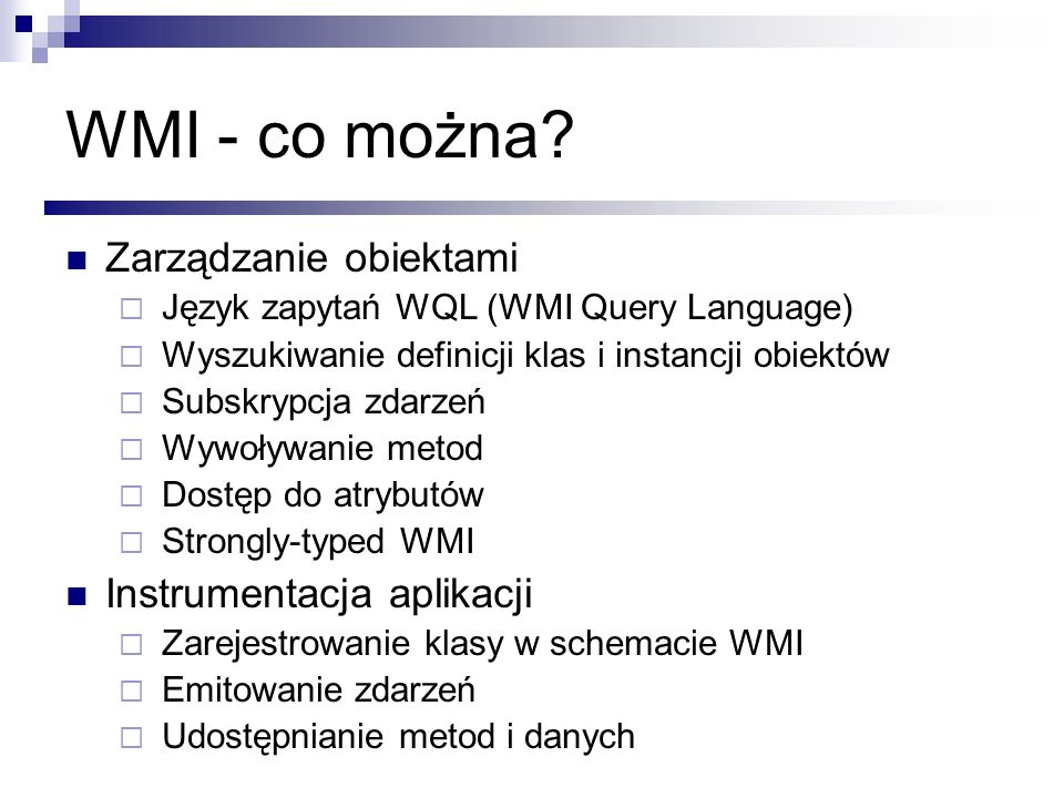 WMI - co można Zarządzanie obiektami Instrumentacja aplikacji