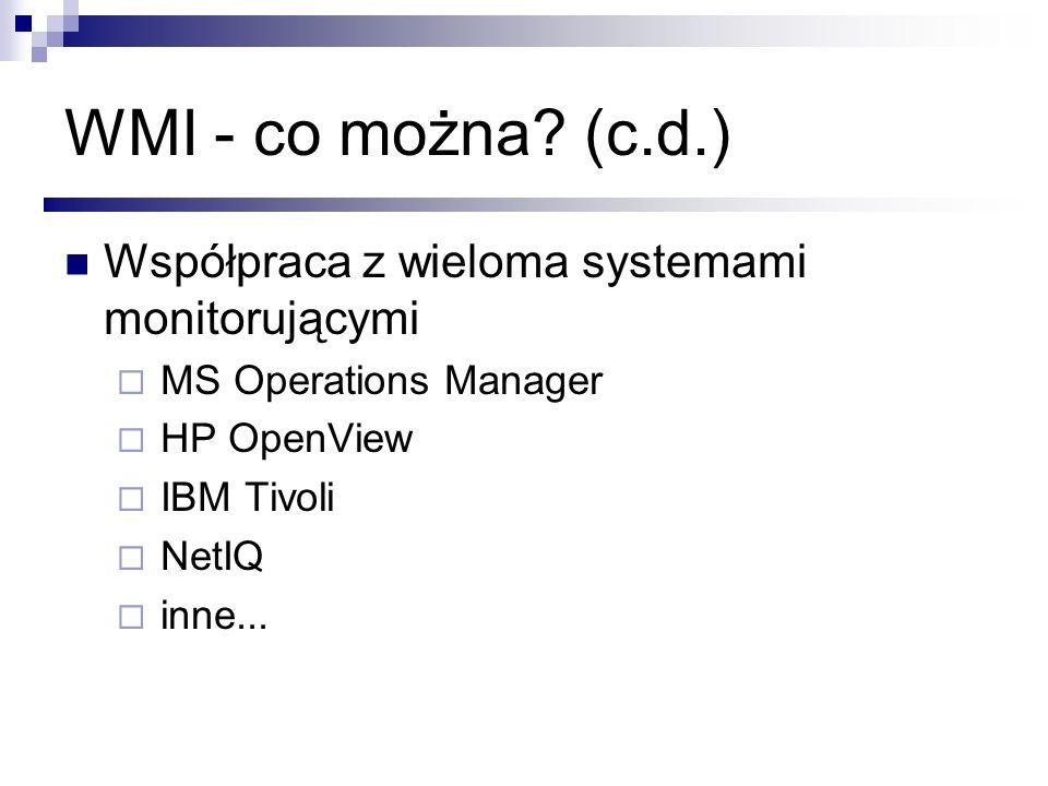 WMI - co można (c.d.) Współpraca z wieloma systemami monitorującymi