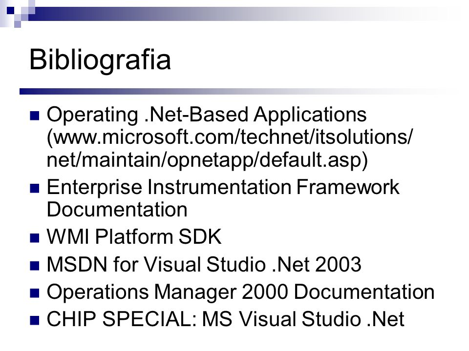 Bibliografia Operating .Net-Based Applications (www.microsoft.com/technet/itsolutions/ net/maintain/opnetapp/default.asp)