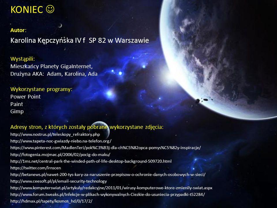 KONIEC  Karolina Kępczyńska IV f SP 82 w Warszawie Autor: Wystąpili: