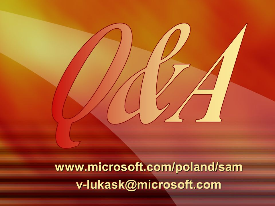 Q&A www.microsoft.com/poland/sam v-lukask@microsoft.com