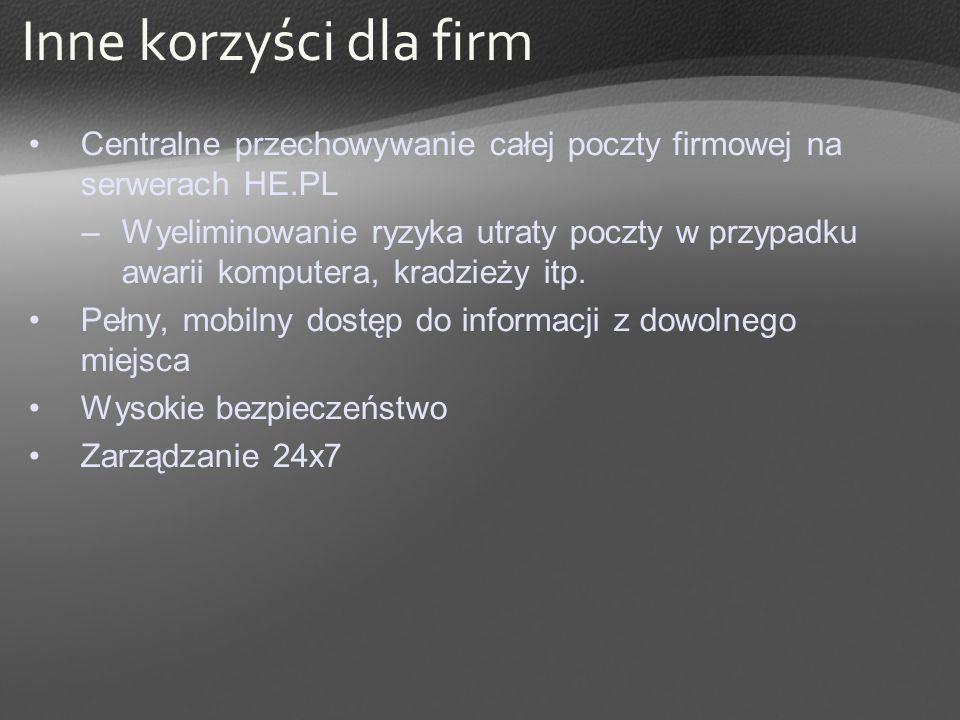 Inne korzyści dla firmCentralne przechowywanie całej poczty firmowej na serwerach HE.PL.
