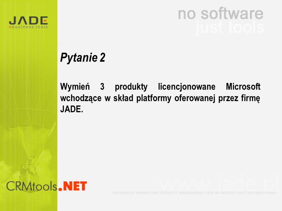 Pytanie 2Wymień 3 produkty licencjonowane Microsoft wchodzące w skład platformy oferowanej przez firmę JADE.