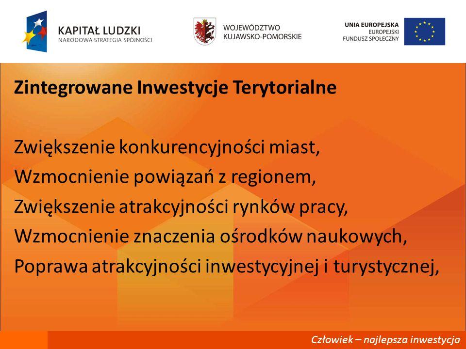 Zintegrowane Inwestycje Terytorialne Zwiększenie konkurencyjności miast, Wzmocnienie powiązań z regionem, Zwiększenie atrakcyjności rynków pracy, Wzmocnienie znaczenia ośrodków naukowych, Poprawa atrakcyjności inwestycyjnej i turystycznej,