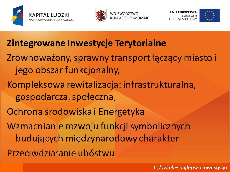Zintegrowane Inwestycje Terytorialne Zrównoważony, sprawny transport łączący miasto i jego obszar funkcjonalny, Kompleksowa rewitalizacja: infrastrukturalna, gospodarcza, społeczna, Ochrona środowiska i Energetyka Wzmacnianie rozwoju funkcji symbolicznych budujących międzynarodowy charakter Przeciwdziałanie ubóstwu