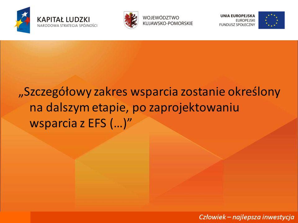 """""""Szczegółowy zakres wsparcia zostanie określony na dalszym etapie, po zaprojektowaniu wsparcia z EFS (…)"""