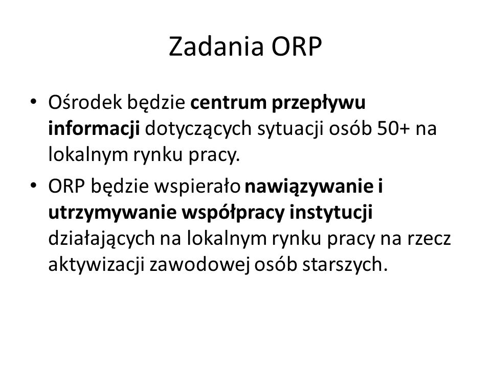 Zadania ORP Ośrodek będzie centrum przepływu informacji dotyczących sytuacji osób 50+ na lokalnym rynku pracy.