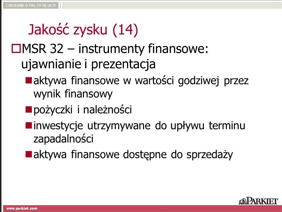 Jakość zysku (14) MSR 32 – instrumenty finansowe: ujawnianie i prezentacja. aktywa finansowe w wartości godziwej przez wynik finansowy.