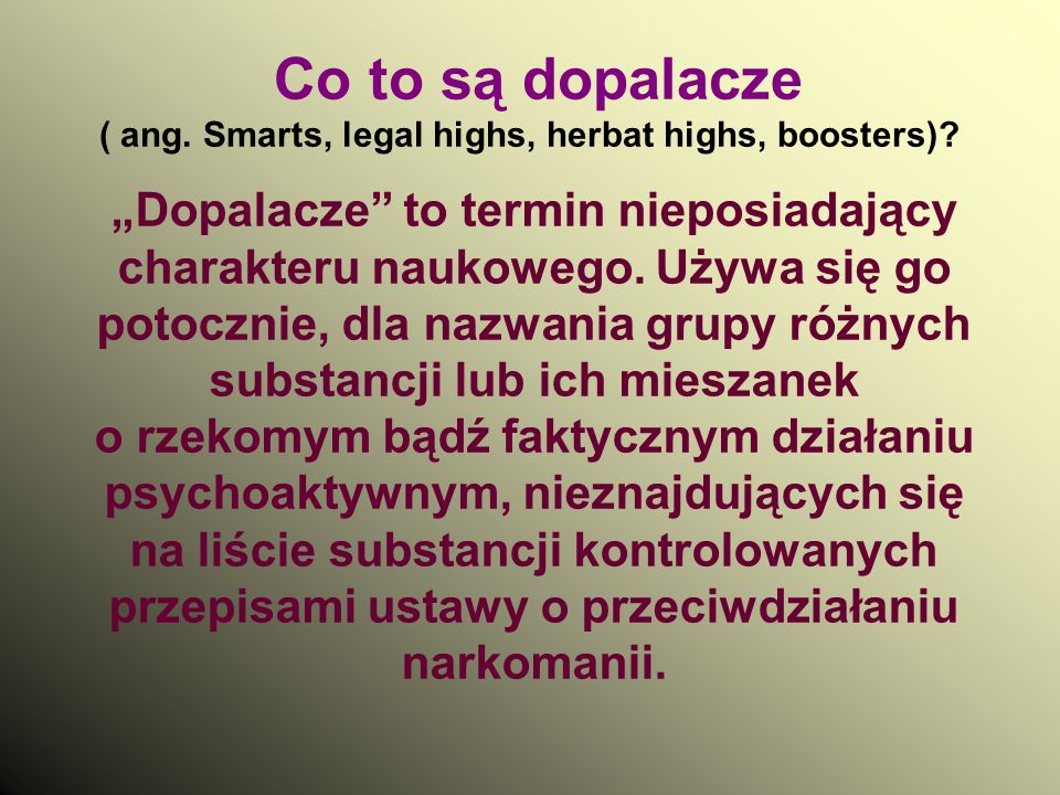 Co to są dopalacze ( ang. Smarts, legal highs, herbat highs, boosters)
