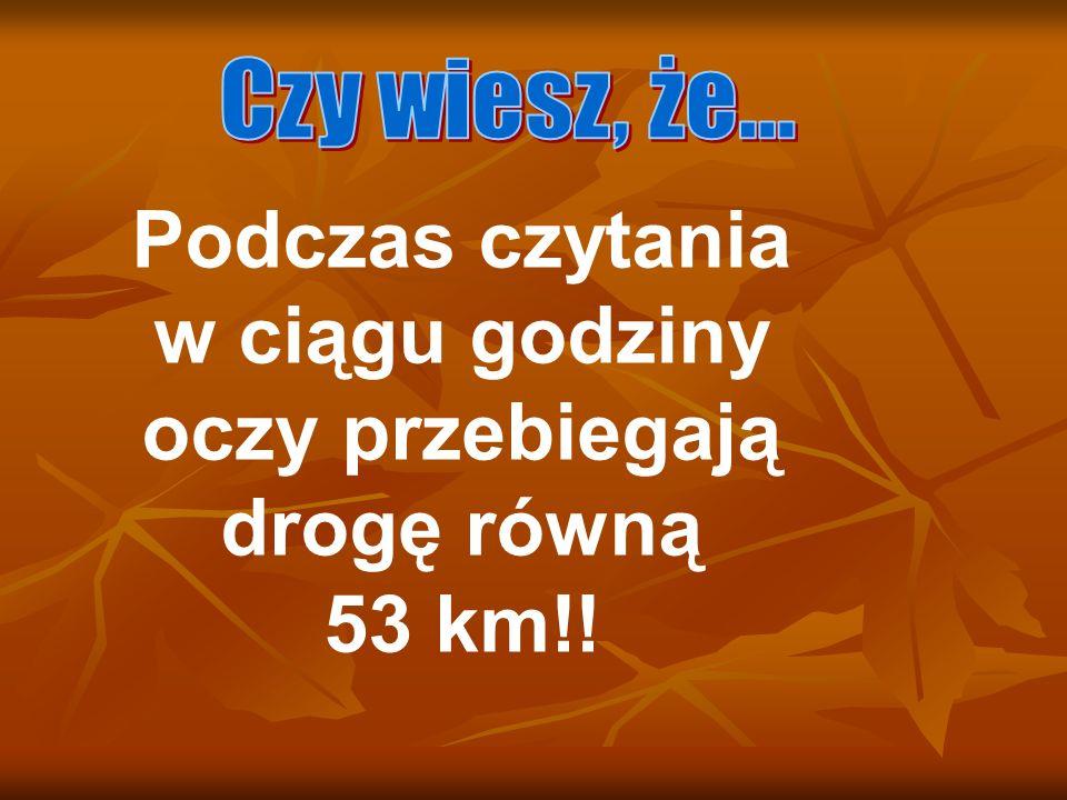 Podczas czytania w ciągu godziny oczy przebiegają drogę równą 53 km!!