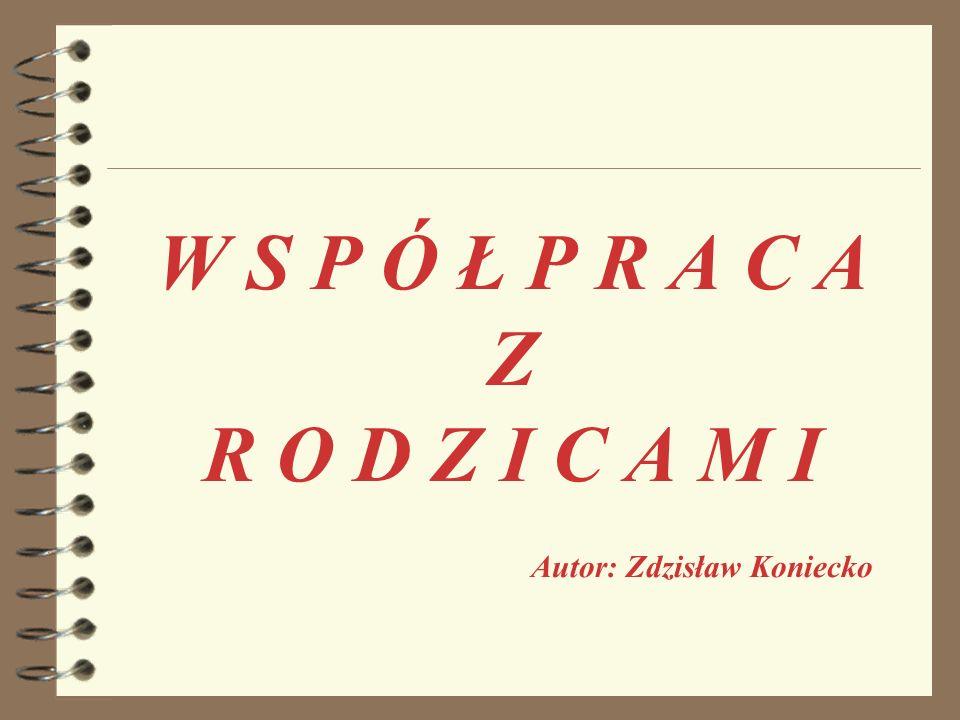 W S P Ó Ł P R A C A Z R O D Z I C A M I Autor: Zdzisław Koniecko
