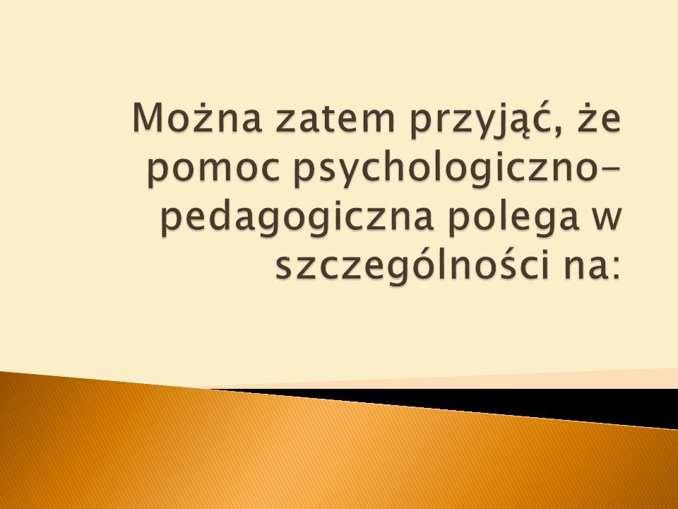 Można zatem przyjąć, że pomoc psychologiczno-pedagogiczna polega w szczególności na: