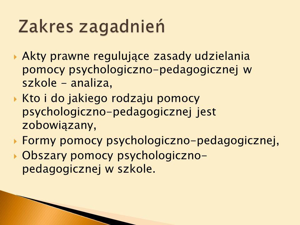 Zakres zagadnieńAkty prawne regulujące zasady udzielania pomocy psychologiczno-pedagogicznej w szkole - analiza,