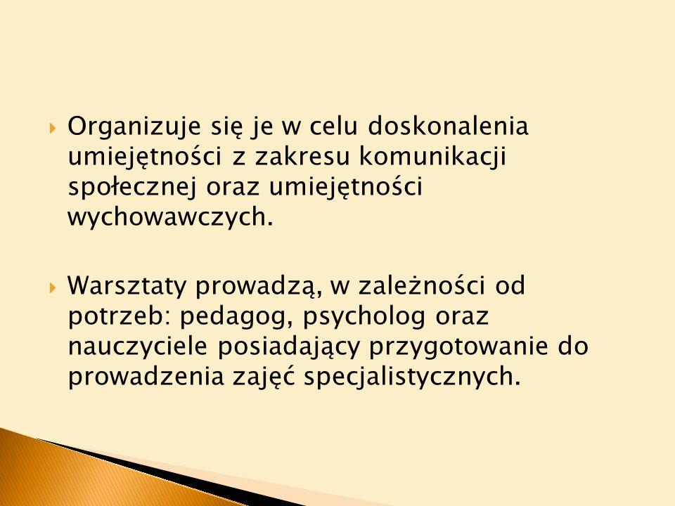 Organizuje się je w celu doskonalenia umiejętności z zakresu komunikacji społecznej oraz umiejętności wychowawczych.