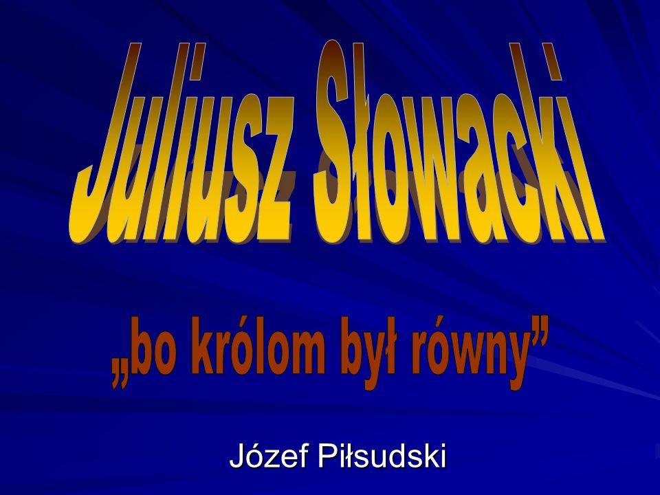 """Juliusz Słowacki Józef Piłsudski """"bo królom był równy"""