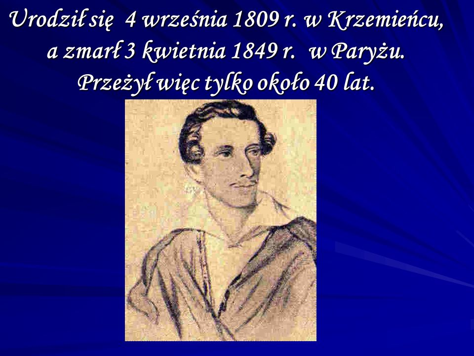 Urodził się 4 września 1809 r. w Krzemieńcu, a zmarł 3 kwietnia 1849 r
