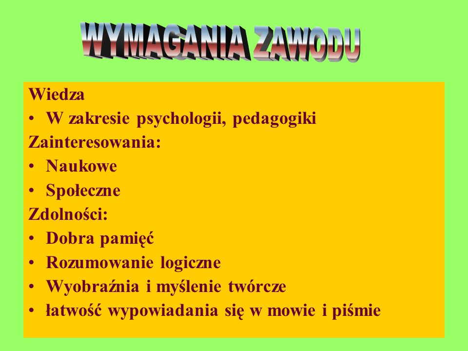 WYMAGANIA ZAWODU Wiedza W zakresie psychologii, pedagogiki