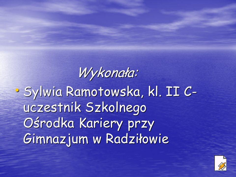 Wykonała: Sylwia Ramotowska, kl.