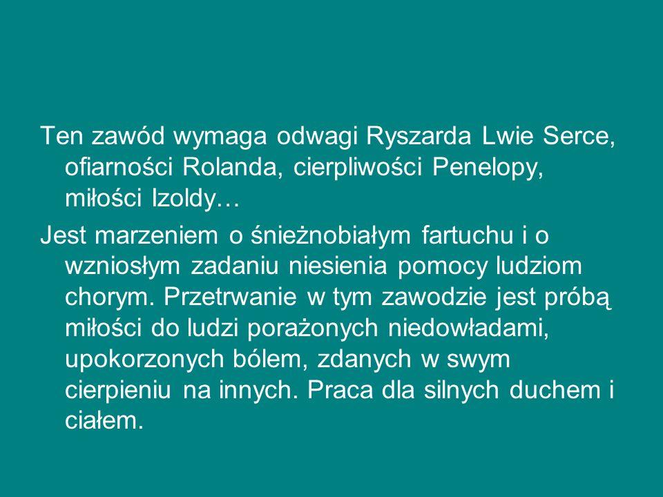 Ten zawód wymaga odwagi Ryszarda Lwie Serce, ofiarności Rolanda, cierpliwości Penelopy, miłości Izoldy…