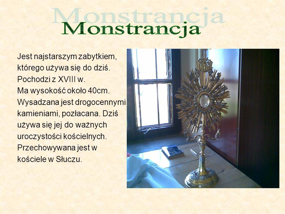 Monstrancja Jest najstarszym zabytkiem, którego używa się do dziś.