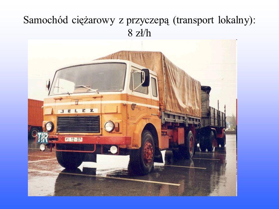 Samochód ciężarowy z przyczepą (transport lokalny): 8 zł/h