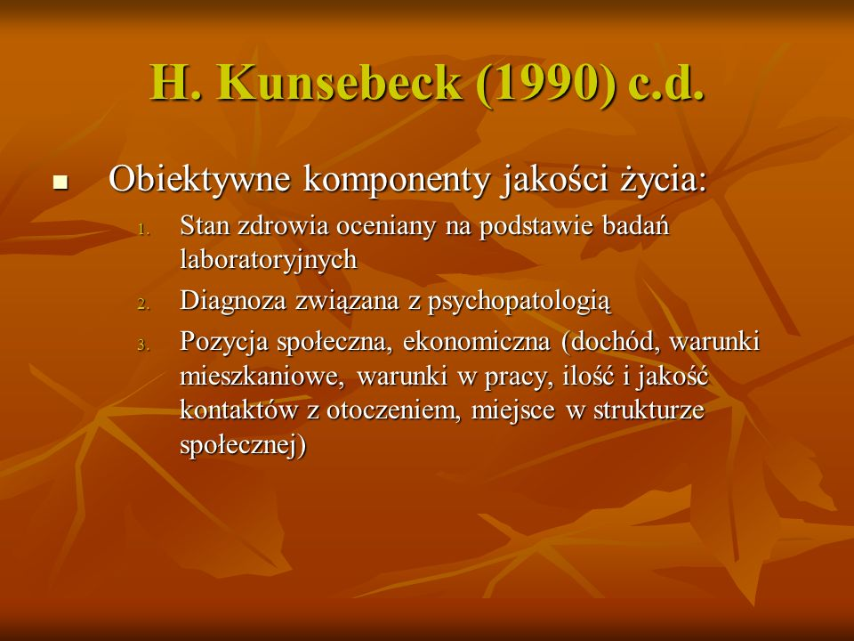 H. Kunsebeck (1990) c.d. Obiektywne komponenty jakości życia: