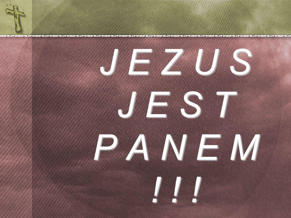 J E Z U S J E S T P A N E M ! ! !