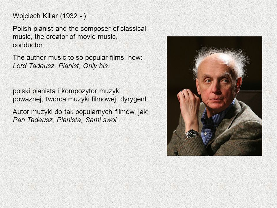 Wojciech Killar ( ) Polish pianist and the composer of classical music, the creator of movie music, conductor.